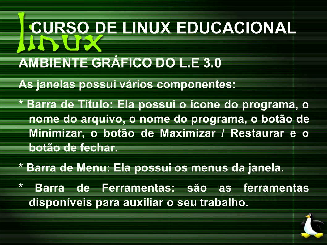 CURSO DE LINUX EDUCACIONAL AMBIENTE GRÁFICO DO L.E 3.0 As janelas possui vários componentes: * Barra de Título: Ela possui o ícone do programa, o nome