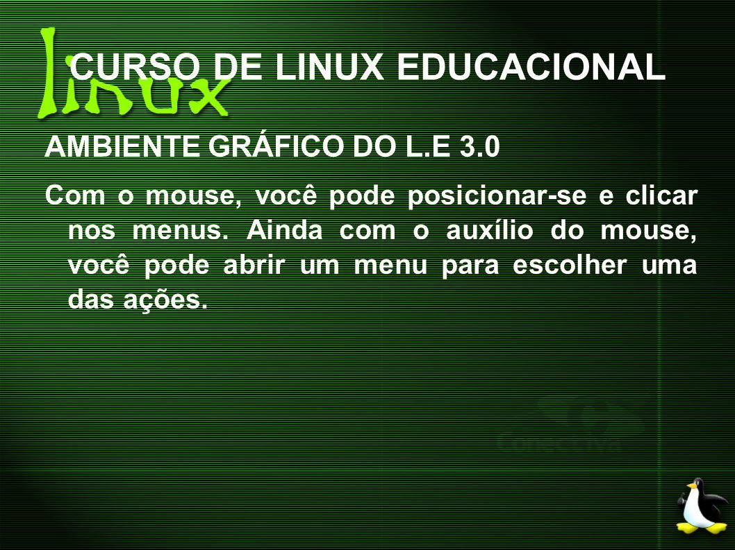 CURSO DE LINUX EDUCACIONAL AMBIENTE GRÁFICO DO L.E 3.0 Com o mouse, você pode posicionar-se e clicar nos menus. Ainda com o auxílio do mouse, você pod