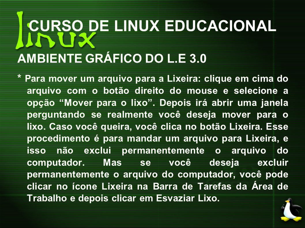 CURSO DE LINUX EDUCACIONAL AMBIENTE GRÁFICO DO L.E 3.0 * Para mover um arquivo para a Lixeira: clique em cima do arquivo com o botão direito do mouse