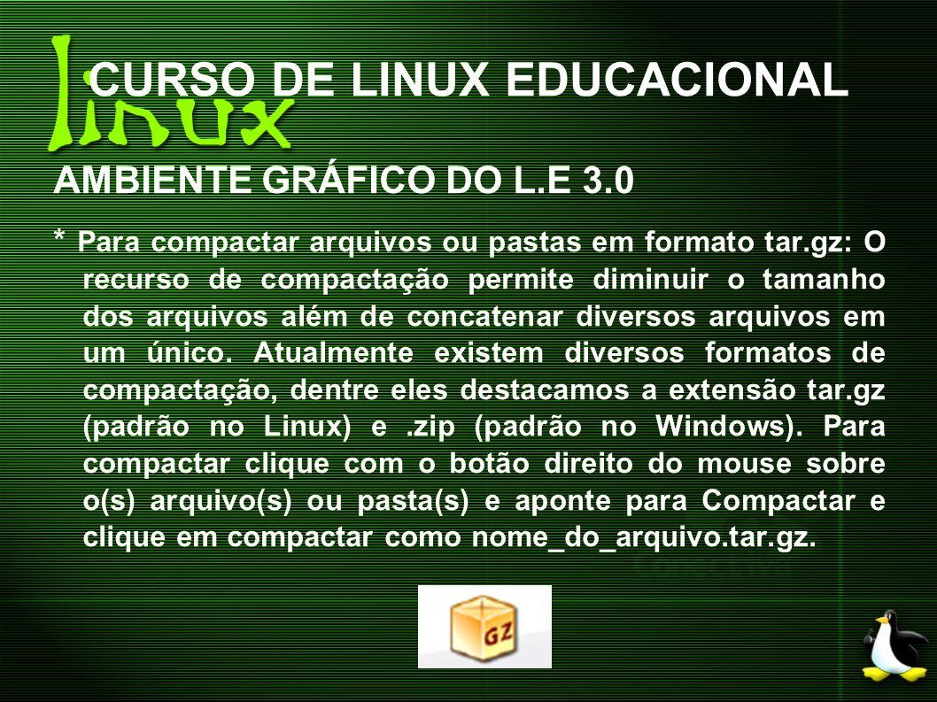 CURSO DE LINUX EDUCACIONAL AMBIENTE GRÁFICO DO L.E 3.0 * Para compactar arquivos ou pastas em formato tar.gz: O recurso de compactação permite diminui