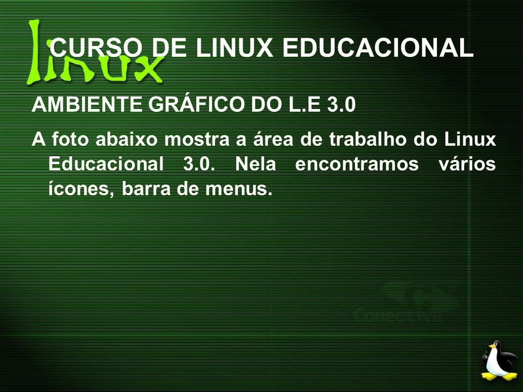 CURSO DE LINUX EDUCACIONAL AMBIENTE GRÁFICO DO L.E 3.0 A foto abaixo mostra a área de trabalho do Linux Educacional 3.0. Nela encontramos vários ícone
