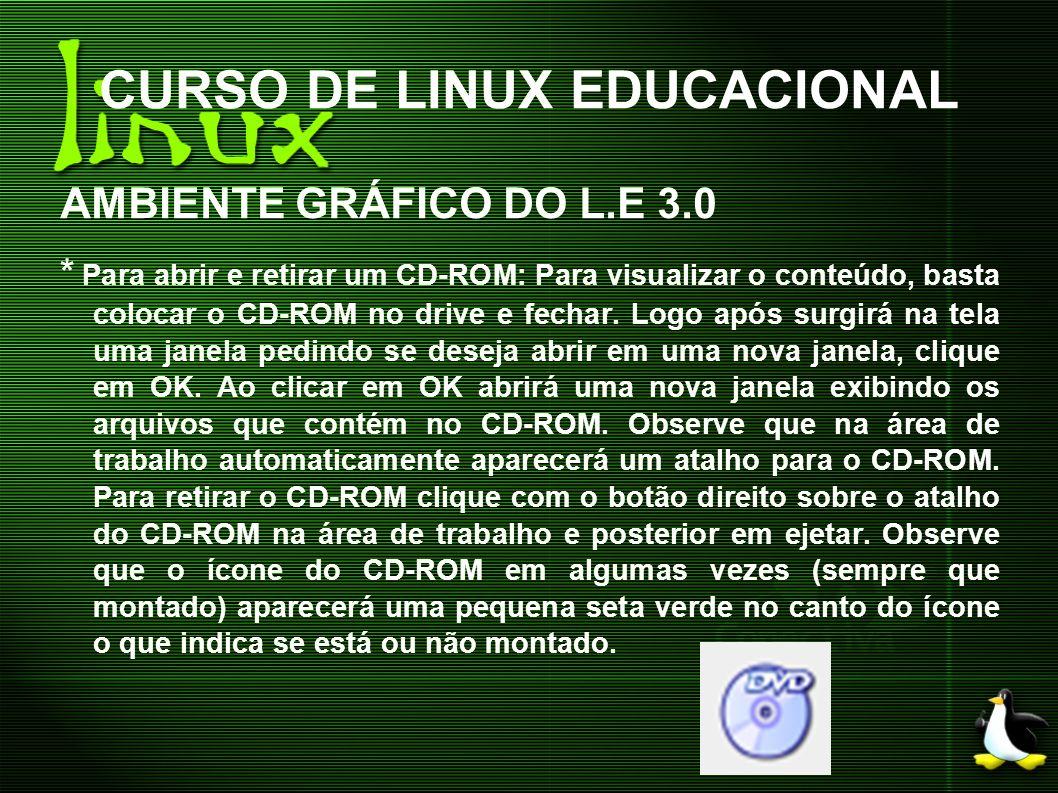 CURSO DE LINUX EDUCACIONAL AMBIENTE GRÁFICO DO L.E 3.0 * Para abrir e retirar um CD-ROM: Para visualizar o conteúdo, basta colocar o CD-ROM no drive e