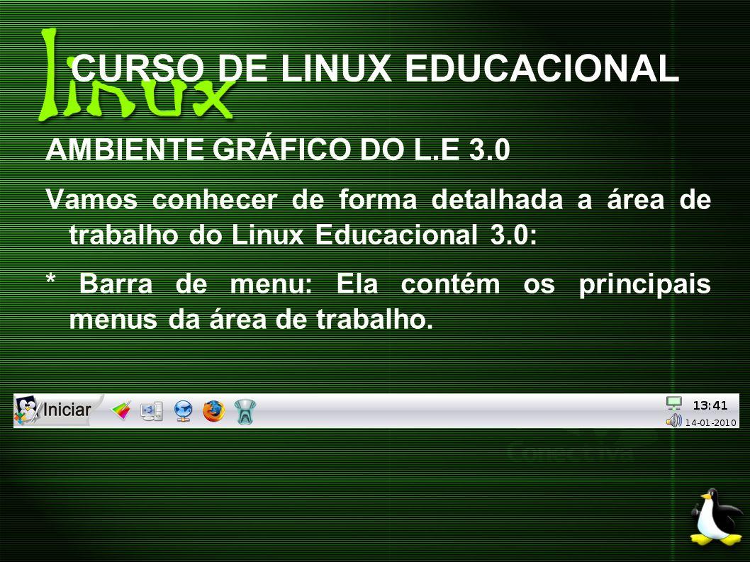 CURSO DE LINUX EDUCACIONAL AMBIENTE GRÁFICO DO L.E 3.0 A área de trabalho do L.E 3.0 é composta também por Barra de Conteúdos Educacionais do MEC: - Programas Educacionais: programas que podem ser acessados no menu Iniciar.
