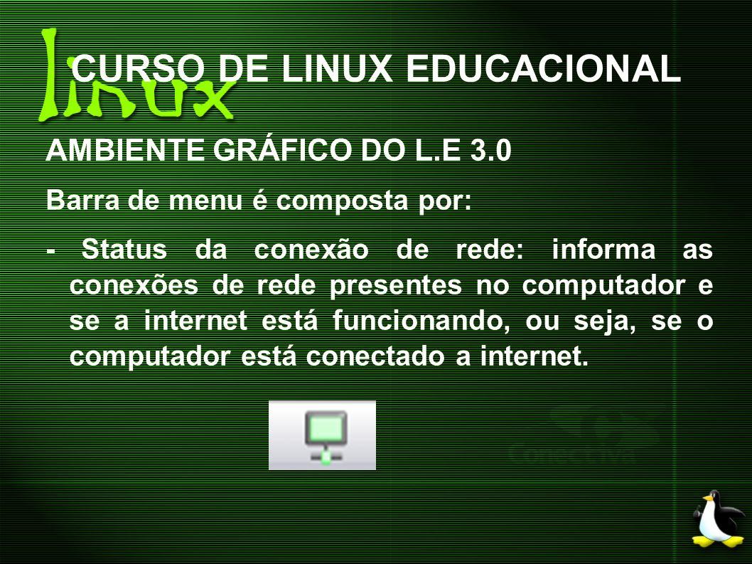 CURSO DE LINUX EDUCACIONAL AMBIENTE GRÁFICO DO L.E 3.0 Barra de menu é composta por: - Status da conexão de rede: informa as conexões de rede presente