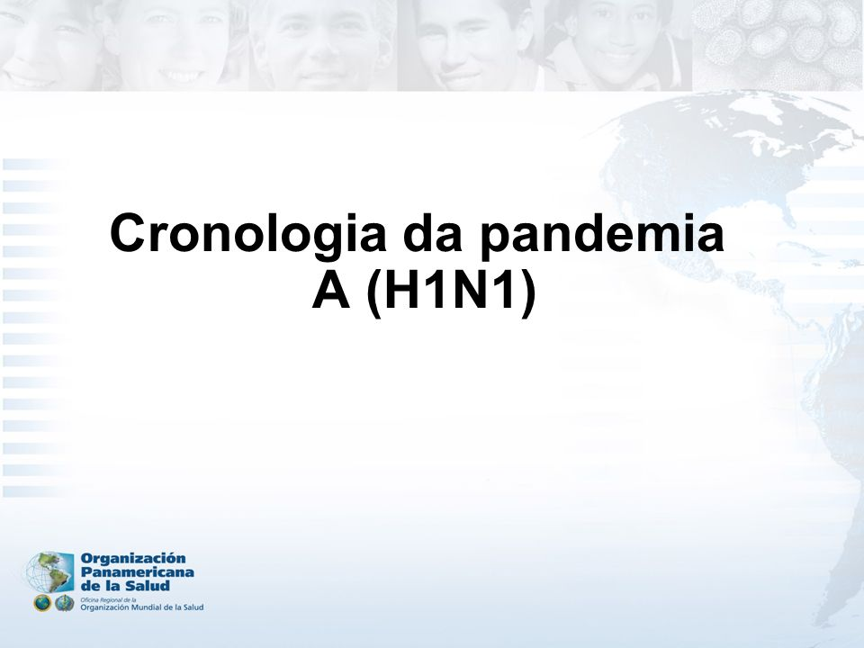 10 April: outbreak of ILI in Veracruz April May June July August October September March Cronologia da pandemia A (H1N1)
