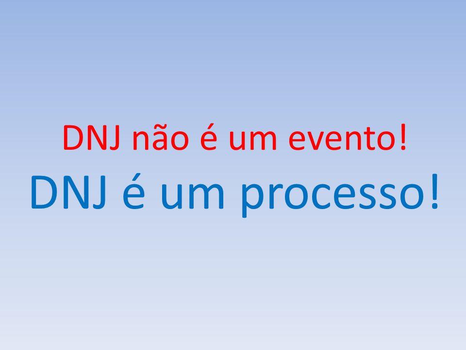 DNJ não é um evento! DNJ é um processo!