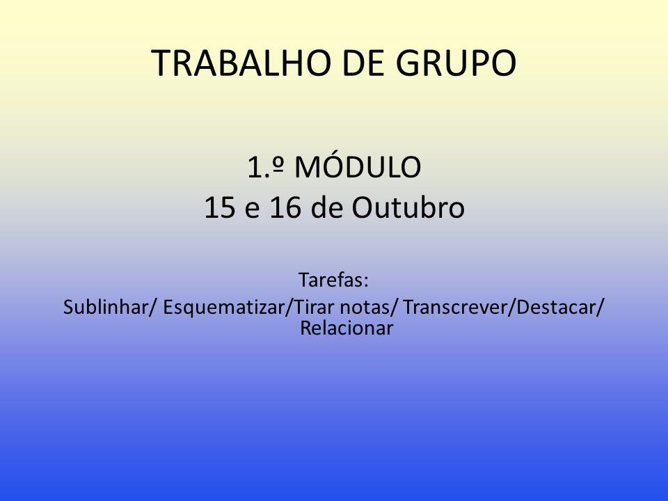 TRABALHO DE GRUPO 1.º MÓDULO 15 e 16 de Outubro Tarefas: Sublinhar/ Esquematizar/Tirar notas/ Transcrever/Destacar/ Relacionar