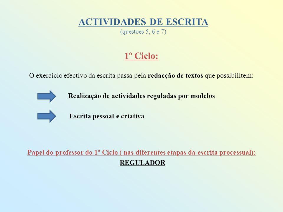 ACTIVIDADES DE ESCRITA (questões 5, 6 e 7) 1º Ciclo: O exercício efectivo da escrita passa pela redacção de textos que possibilitem: Realização de act