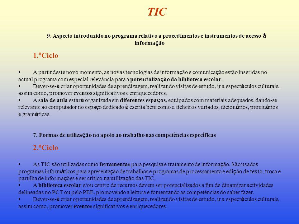 TIC 9. Aspecto introduzido no programa relativo a procedimentos e instrumentos de acesso à informa ç ão 1. º Ciclo A partir deste novo momento, as nov