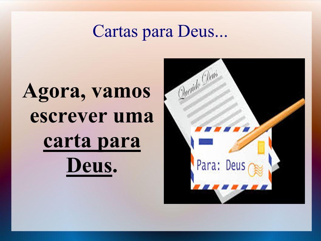 Cartas para Deus... Agora, vamos escrever uma carta para Deus.
