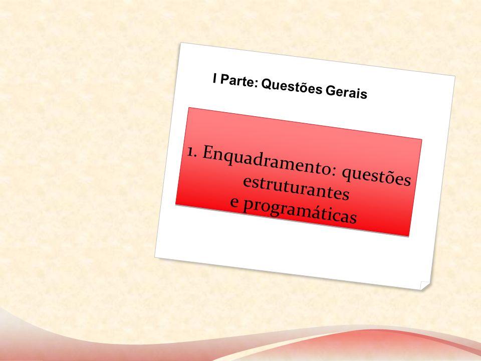 1. Enquadramento: questões estruturantes e programáticas I Parte: Questões Gerais