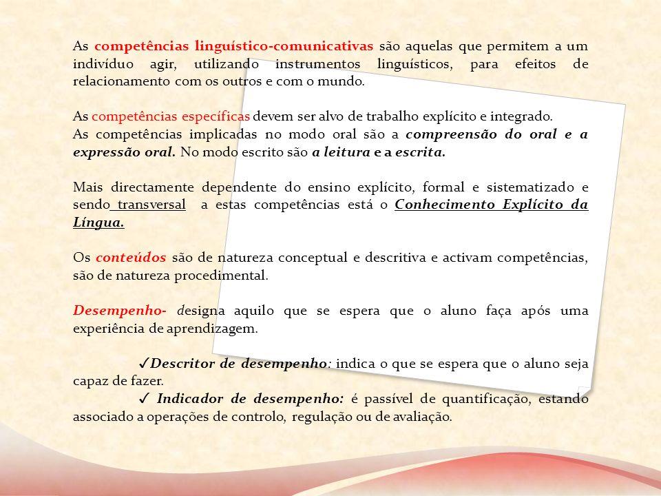 As competências linguístico-comunicativas são aquelas que permitem a um indivíduo agir, utilizando instrumentos linguísticos, para efeitos de relacion