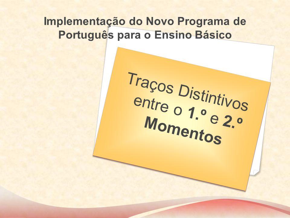 Implementação do Novo Programa de Português para o Ensino Básico Traços Distintivos entre o 1.º e 2.º Momentos