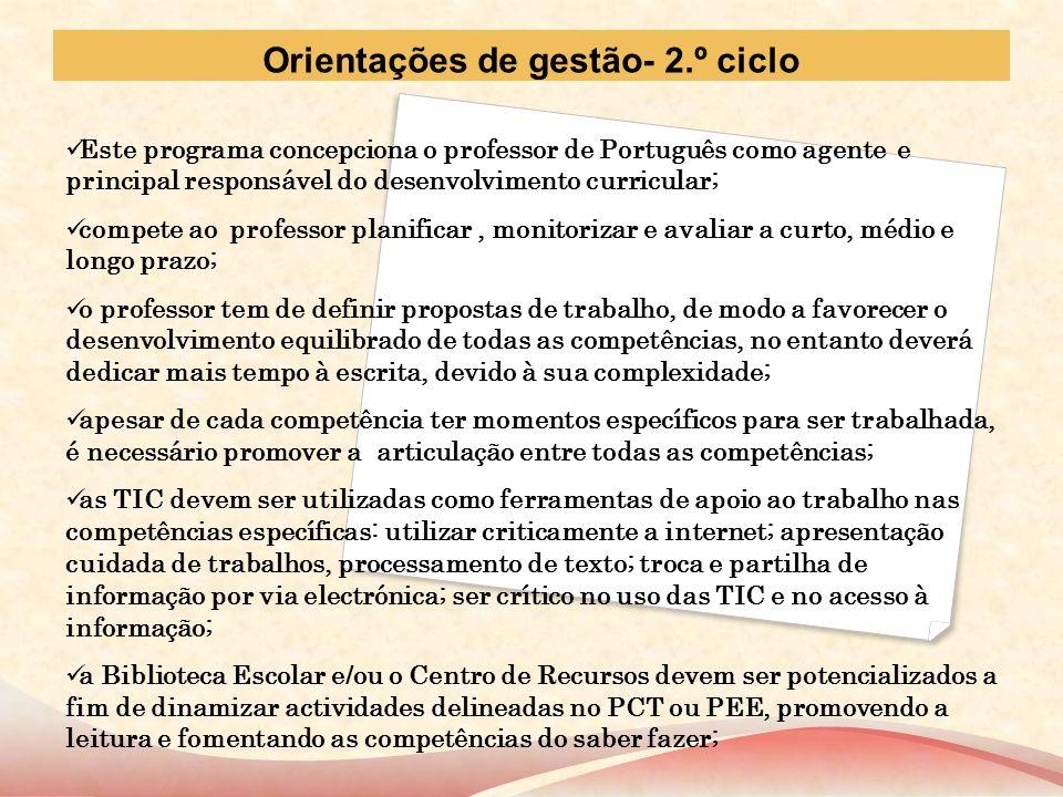 Orientações de gestão- 2.º ciclo Este programa concepciona o professor de Português como agente e principal responsável do desenvolvimento curricular;