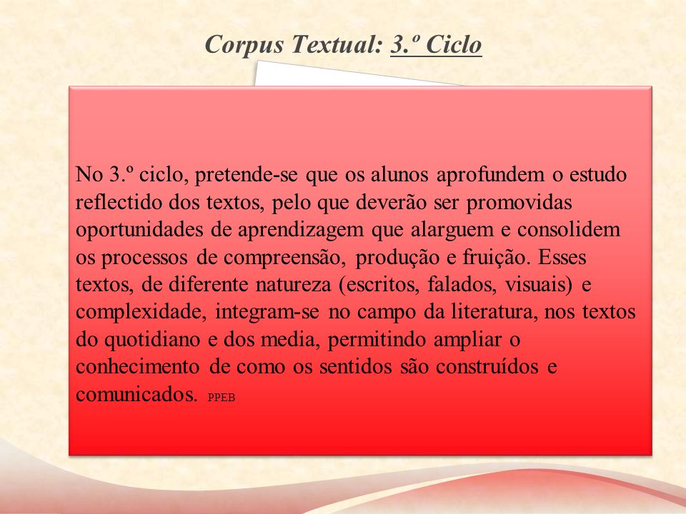 Corpus Textual: 3.º Ciclo No 3.º ciclo, pretende-se que os alunos aprofundem o estudo reflectido dos textos, pelo que deverão ser promovidas oportunid