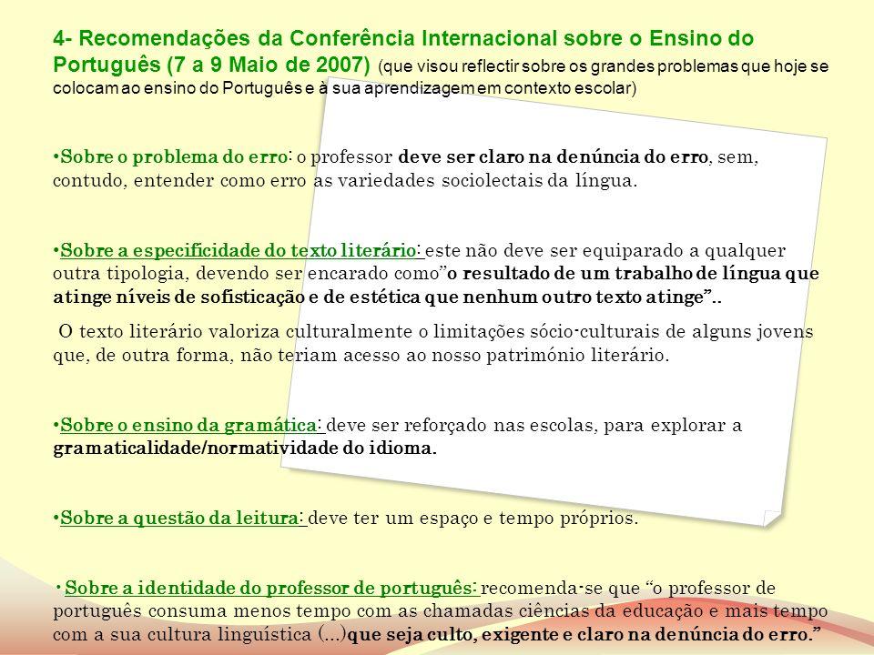 4- Recomendações da Conferência Internacional sobre o Ensino do Português (7 a 9 Maio de 2007) (que visou reflectir sobre os grandes problemas que hoj