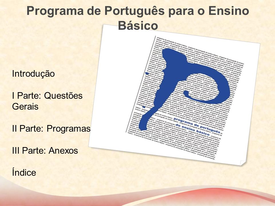 Introdução O Novo Programa resulta: da integração de vários documentos que funcionam como referências para o seu enquadramento: [ Programasde1991(pontodepartida);CurrículoNacionaldoE.B.de2001.CompetênciasEssenciais,P.N.L.