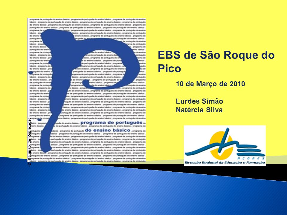 –2ª Reunião de Replicação EBS de São Roque do Pico 10 de Março de 2010 Lurdes Simão Natércia Silva