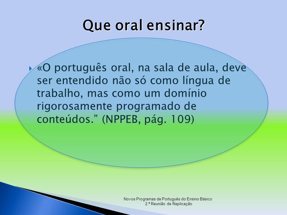 «O português oral, na sala de aula, deve ser entendido não só como língua de trabalho, mas como um domínio rigorosamente programado de conteúdos. (NPP