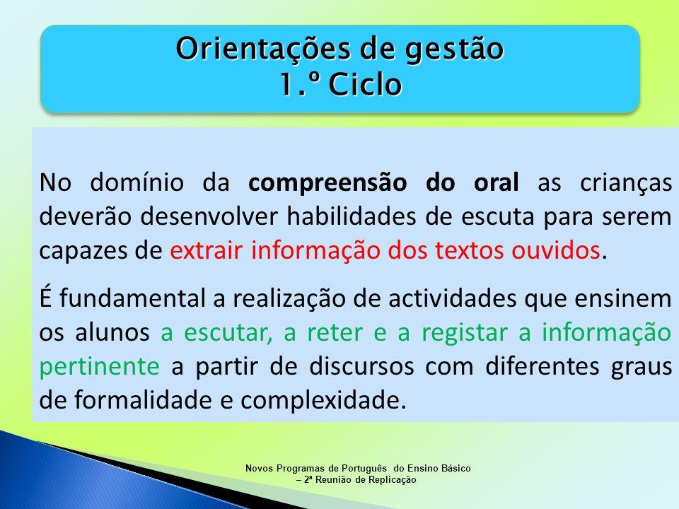 Orientações de gestão 1.º Ciclo Orientações de gestão 1.º Ciclo No domínio da compreensão do oral as crianças deverão desenvolver habilidades de escut