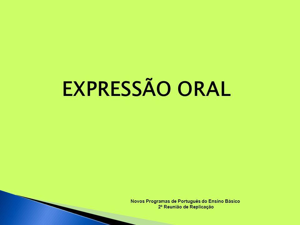 EXPRESSÃO ORAL Novos Programas de Português do Ensino Básico 2ª Reunião de Replicação