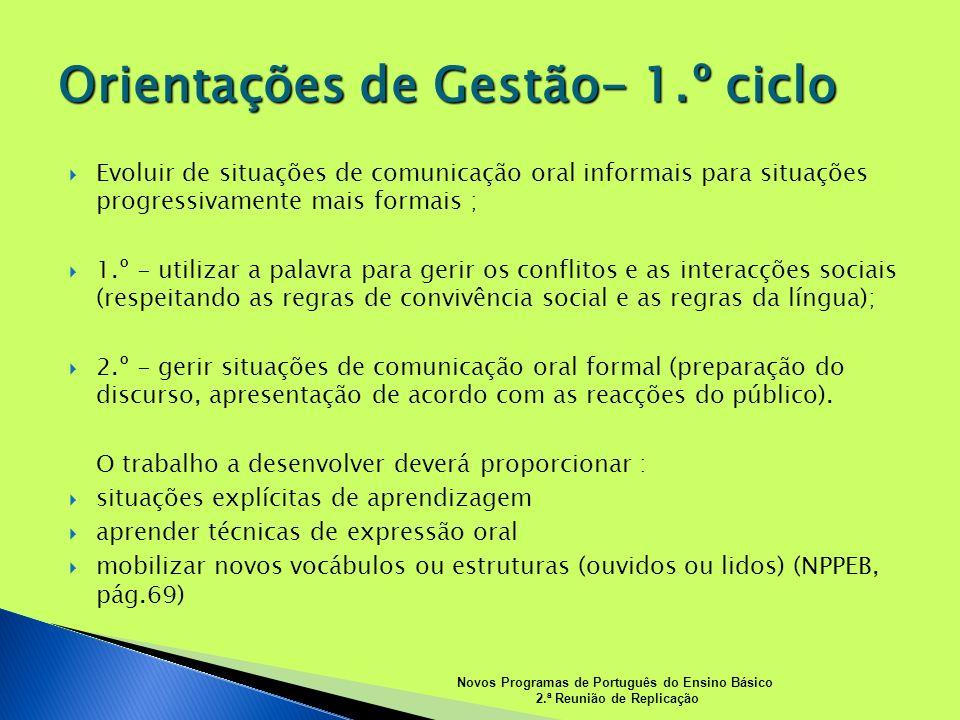 Evoluir de situações de comunicação oral informais para situações progressivamente mais formais ; 1.º - utilizar a palavra para gerir os conflitos e a