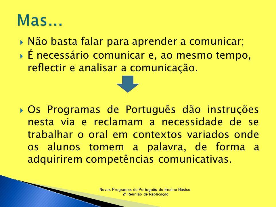 Não basta falar para aprender a comunicar; É necessário comunicar e, ao mesmo tempo, reflectir e analisar a comunicação. Os Programas de Português dão