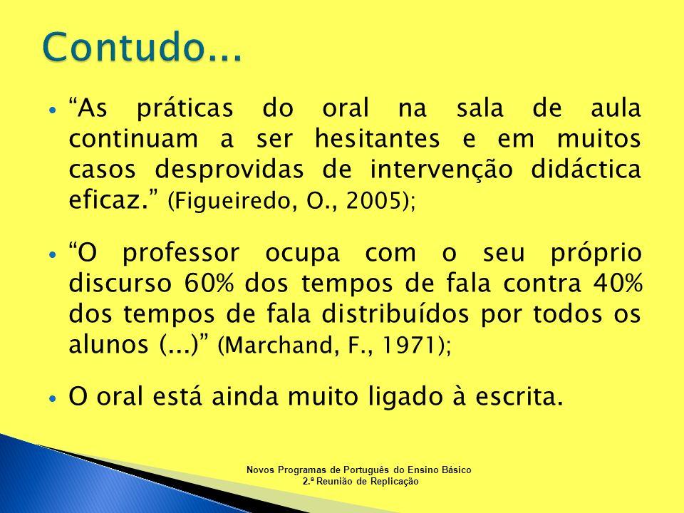 As práticas do oral na sala de aula continuam a ser hesitantes e em muitos casos desprovidas de intervenção didáctica eficaz. (Figueiredo, O., 2005);