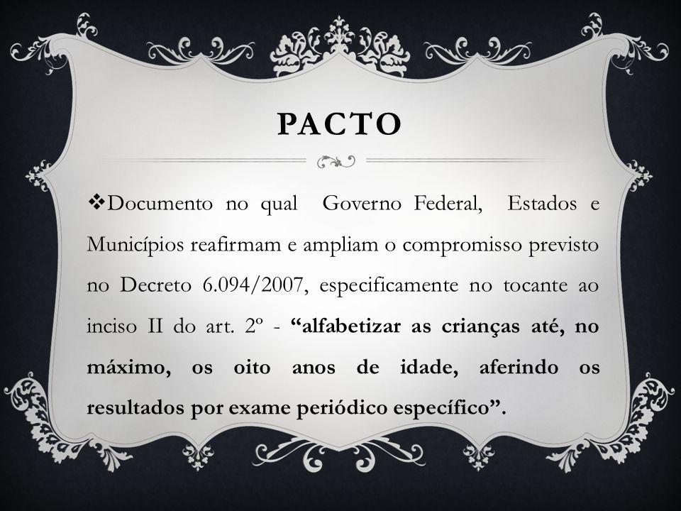 PACTO Documento no qual Governo Federal, Estados e Municípios reafirmam e ampliam o compromisso previsto no Decreto 6.094/2007, especificamente no toc