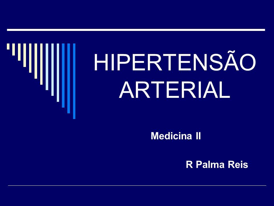 HIPERTENSÃO ARTERIAL Medicina II R Palma Reis