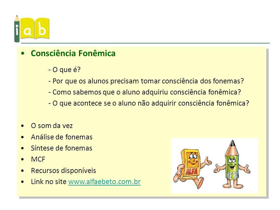 Consciência Fonêmica - O que é? - Por que os alunos precisam tomar consciência dos fonemas? - Como sabemos que o aluno adquiriu consciência fonêmica?