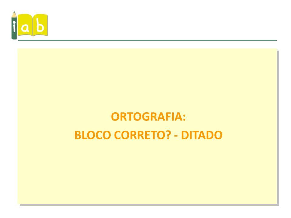 ORTOGRAFIA: BLOCO CORRETO? - DITADO