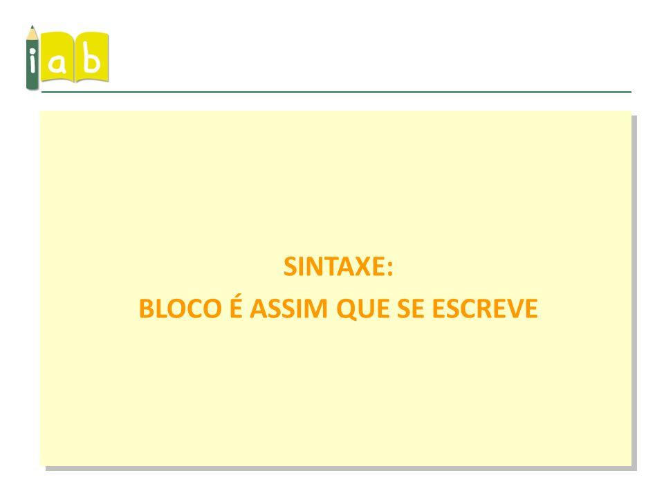 SINTAXE: BLOCO É ASSIM QUE SE ESCREVE