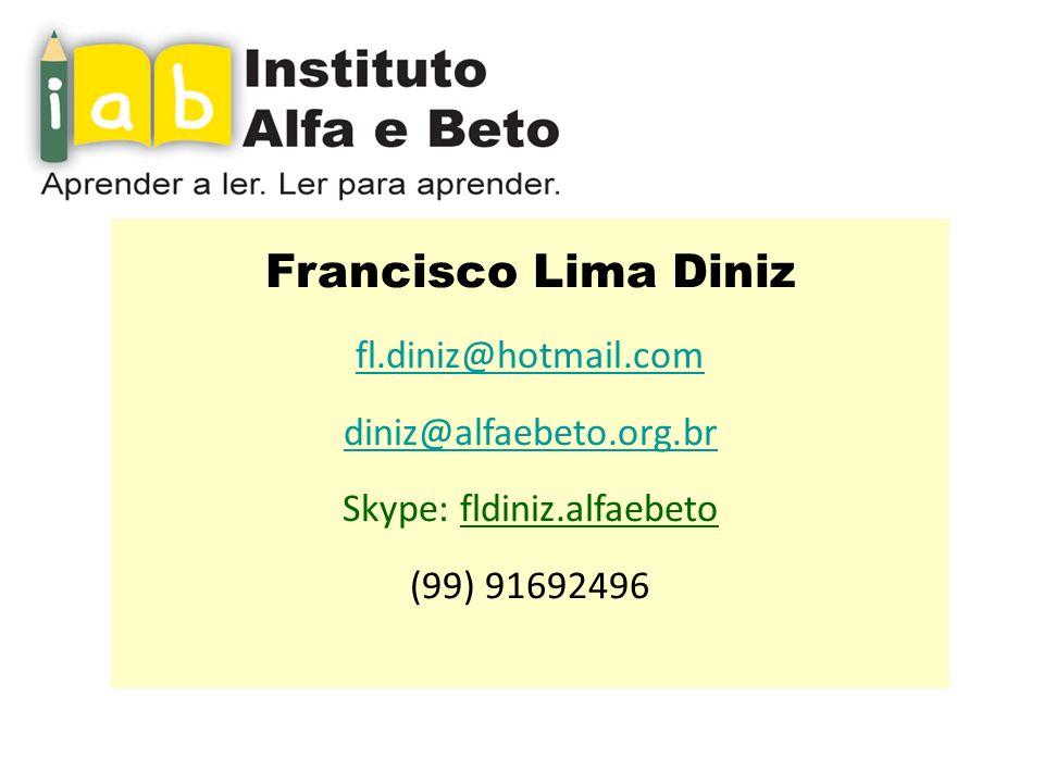 Francisco Lima Diniz fl.diniz@hotmail.com diniz@alfaebeto.org.br Skype: fldiniz.alfaebeto (99) 91692496