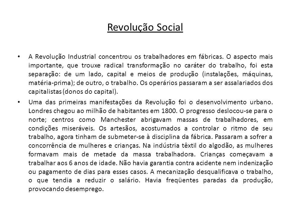 Revolução Social A Revolução Industrial concentrou os trabalhadores em fábricas. O aspecto mais importante, que trouxe radical transformação no caráte