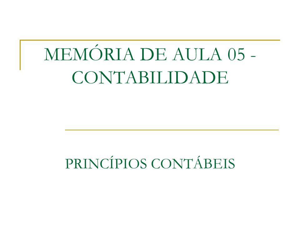 MEMÓRIA DE AULA 05 - CONTABILIDADE PRINCÍPIOS CONTÁBEIS