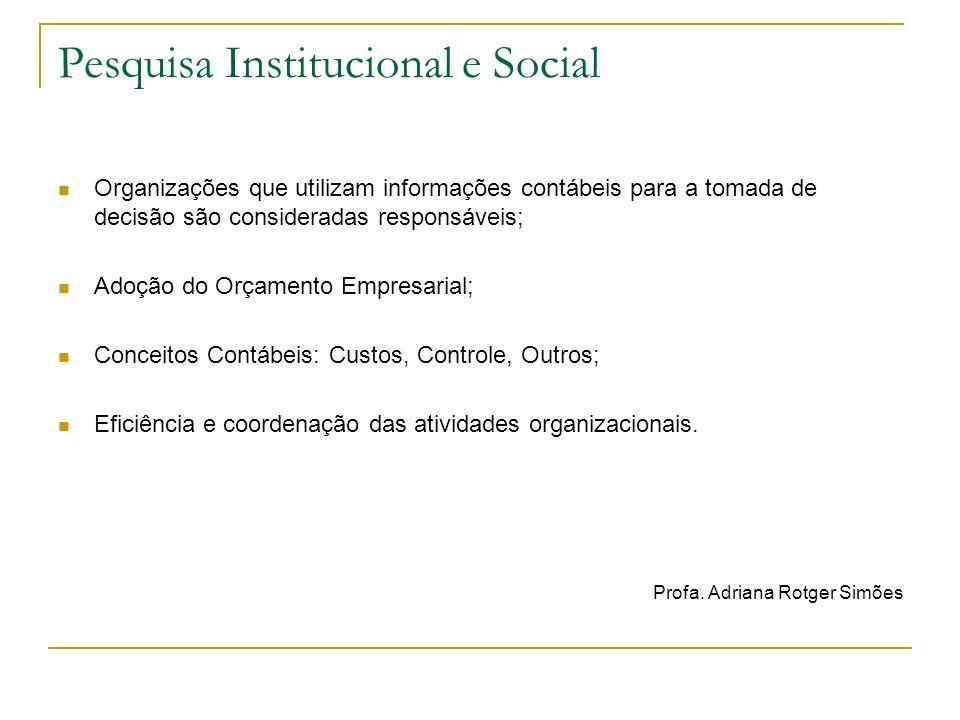Pesquisa Institucional e Social Organizações que utilizam informações contábeis para a tomada de decisão são consideradas responsáveis; Adoção do Orça