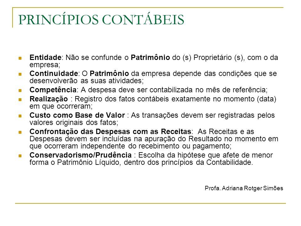 PRINCÍPIOS CONTÁBEIS Entidade: Não se confunde o Patrimônio do (s) Proprietário (s), com o da empresa; Continuidade: O Patrimônio da empresa depende d