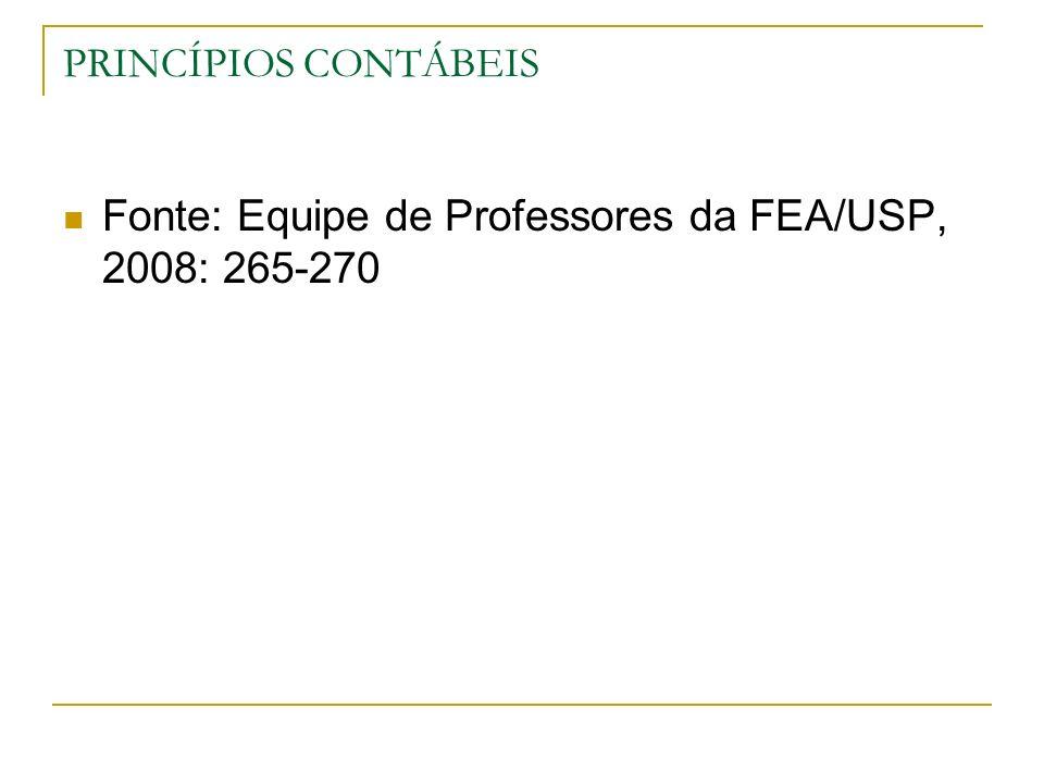 PRINCÍPIOS CONTÁBEIS Fonte: Equipe de Professores da FEA/USP, 2008: 265-270