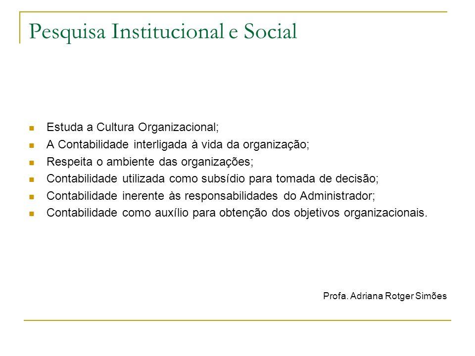 Pesquisa Institucional e Social Estuda a Cultura Organizacional; A Contabilidade interligada à vida da organização; Respeita o ambiente das organizaçõ