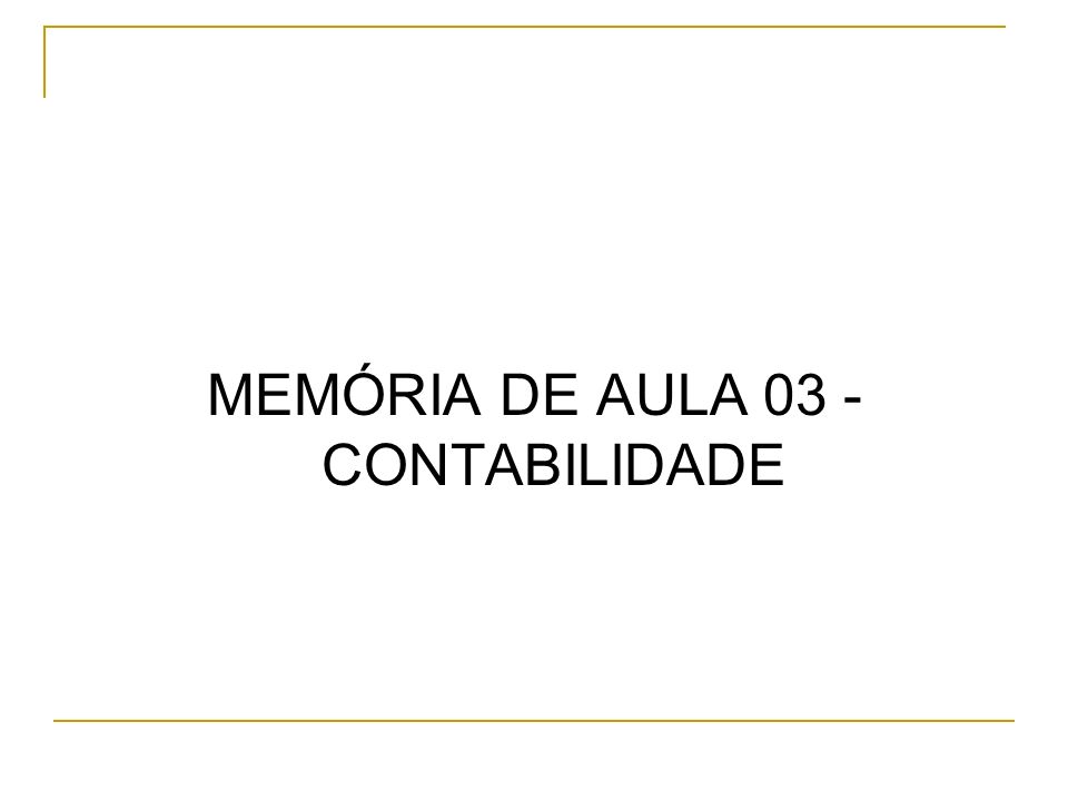 MEMÓRIA DE AULA 03 - CONTABILIDADE