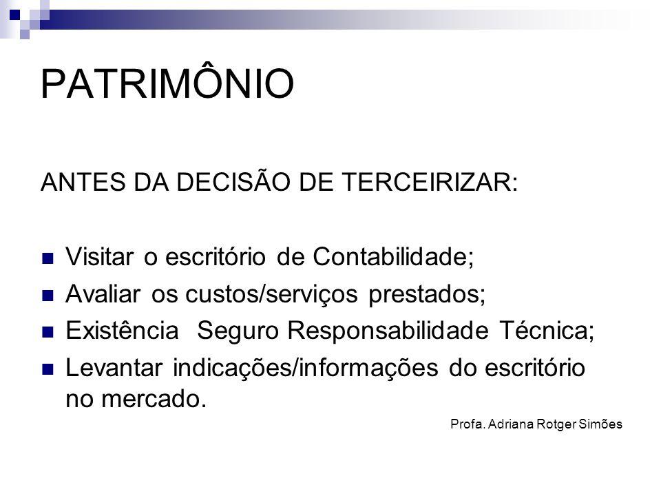 PATRIMÔNIO ANTES DA DECISÃO DE TERCEIRIZAR: Visitar o escritório de Contabilidade; Avaliar os custos/serviços prestados; Existência Seguro Responsabil