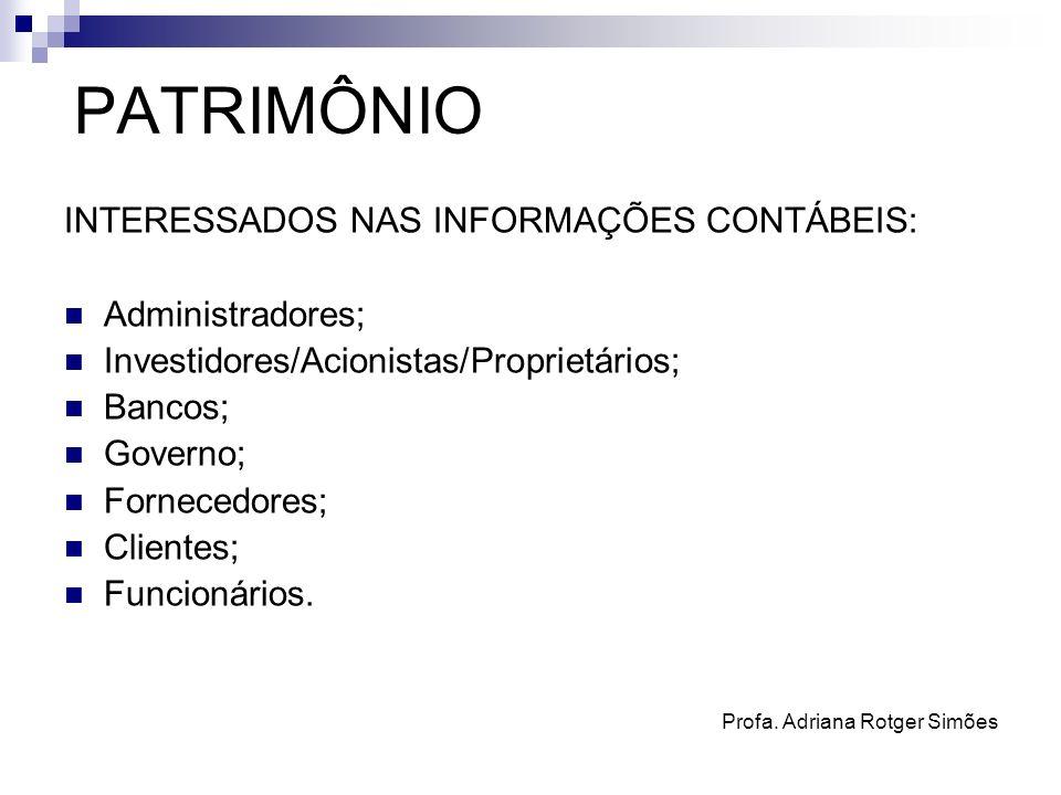 PATRIMÔNIO INTERESSADOS NAS INFORMAÇÕES CONTÁBEIS: Administradores; Investidores/Acionistas/Proprietários; Bancos; Governo; Fornecedores; Clientes; Fu