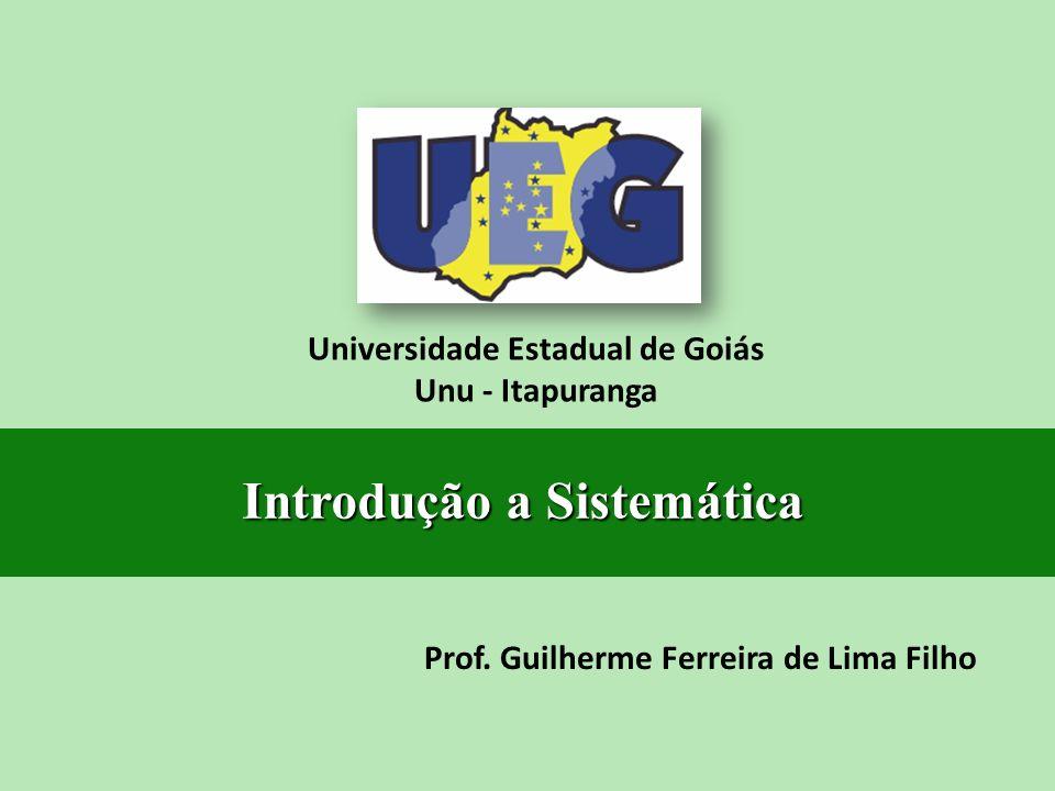 Prof. Guilherme Ferreira de Lima Filho Universidade Estadual de Goiás Unu - Itapuranga Introdução a Sistemática