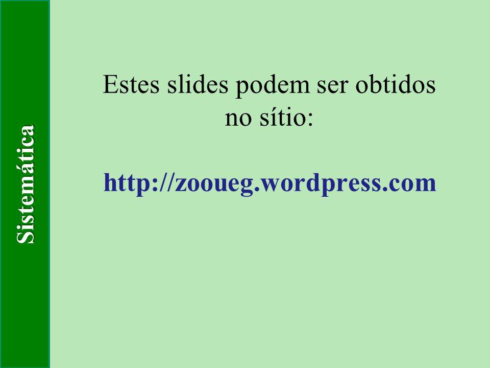 Sistemática Estes slides podem ser obtidos no sítio: http://zooueg.wordpress.com