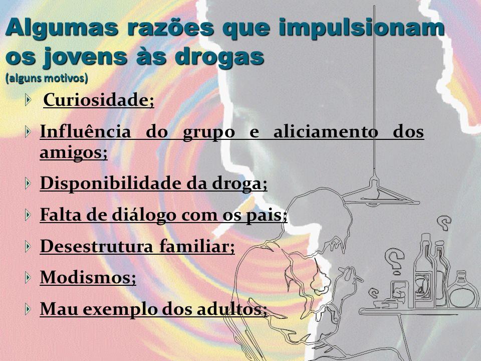 Algumas razões que impulsionam os jovens às drogas (alguns motivos) Influência do grupo e aliciamento dos amigos; Disponibilidade da droga; Falta de d