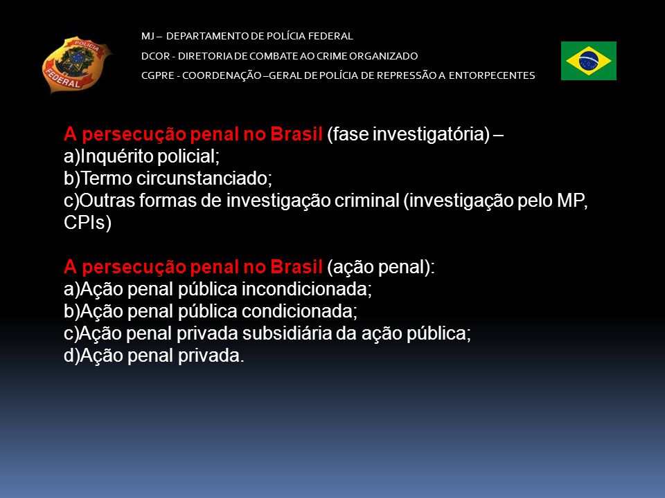 MJ – DEPARTAMENTO DE POLÍCIA FEDERAL DCOR - DIRETORIA DE COMBATE AO CRIME ORGANIZADO CGPRE - COORDENAÇÃO –GERAL DE POLÍCIA DE REPRESSÃO A ENTORPECENTES Tipo subjetivo: Dolo Consumação e tentativa – com a prática dos núcleos Atenção – cultivar é crime permanente Crime de perigo abstrato.