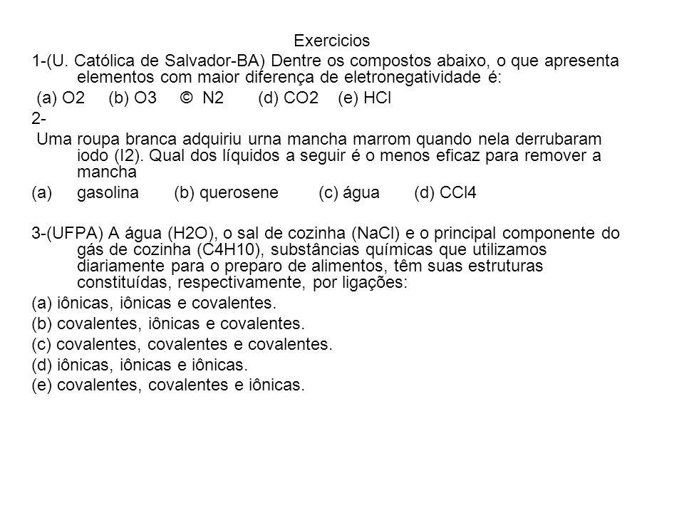 Exercicios 1-(U. Católica de Salvador-BA) Dentre os compostos abaixo, o que apresenta elementos com maior diferença de eletronegatividade é: (a) O2 (b