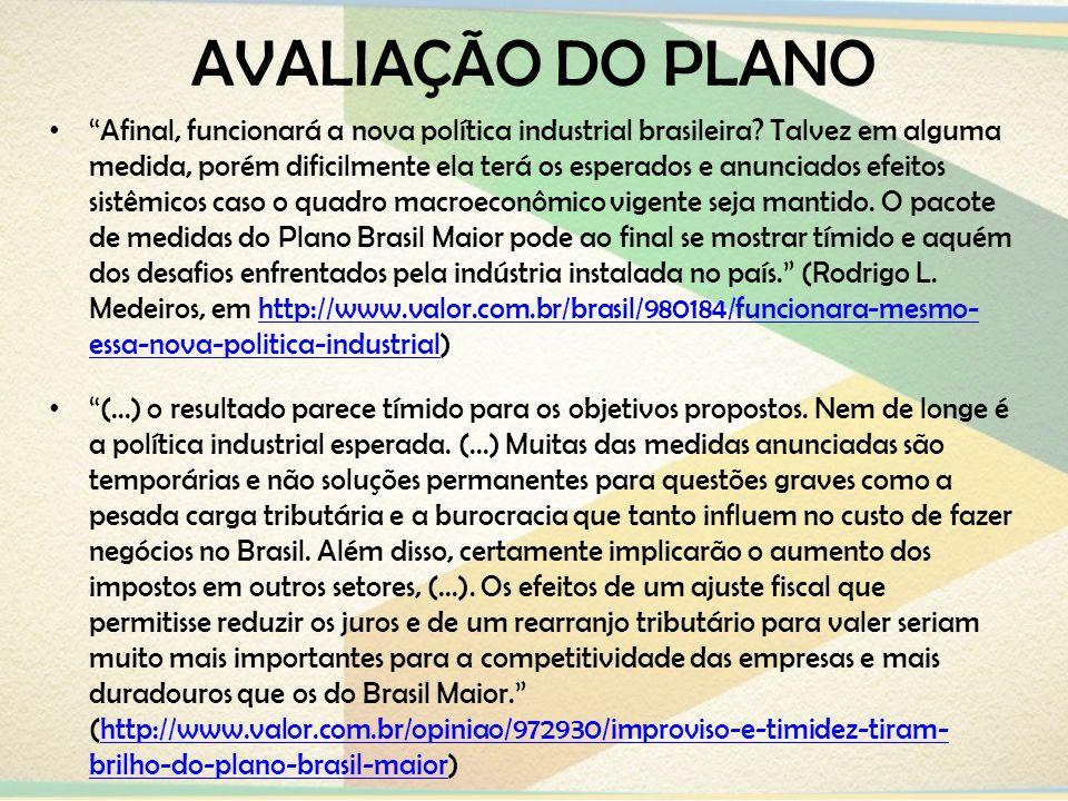 AVALIAÇÃO DO PLANO Afinal, funcionará a nova política industrial brasileira? Talvez em alguma medida, porém dificilmente ela terá os esperados e anunc