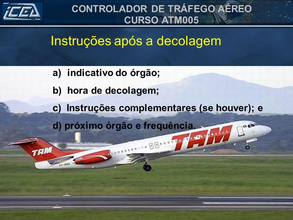 CONTROLADOR DE TRÁFEGO AÉREO CURSO ATM005 a)indicativo do órgão; b)hora de decolagem; c) Instruções complementares (se houver); e d) próximo órgão e f